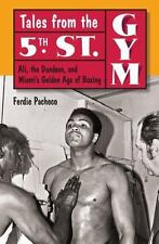 Tales from the 5th Street Gym: Ali, the Dundees, and Miami's Golden Age of Boxin