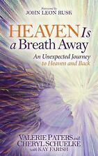 Heaven Is a Breath Away: An Unexpected Journey to Heaven and Back (Morgan James