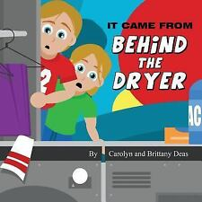 It Came from Behind the Dryer : (Paperback Edition) by Brittany Deas and...