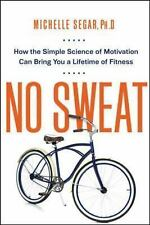 No Sweat: How the Simple Science of Motivation Can Bring You a Lifetime of Fitne