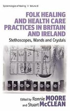 Folk Healing and Health Care Practices in Britain and Ireland : Stethescopes,...