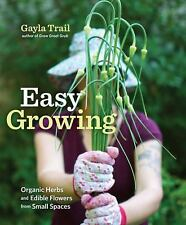 Easy Growing : Organic Herbs and Edible Flowers from Small Spaces by Gayla Trail