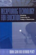 Recapturing Technology for Education: Keeping Tomorrow in Today's Clas-ExLibrary