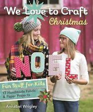 We Love to Craft--Christmas : Fun Stuff for Kids * 17 Handmade Fabric and...