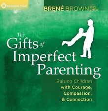 The Gifts of Imperfect Parenting : Raising Children with Courage, Compassion...