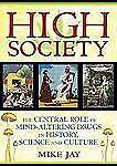 High Society: The Central Role of Mind-Altering Drugs in History, Science, and C
