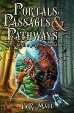 Portals, Passages and Pathways : Book 1: in the Land of Magnanthia by B. Maul...