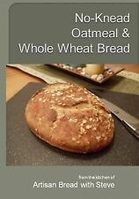 No-Knead Oatmeal and Whole Wheat Bread : From the Kitchen of Artisan Bread...