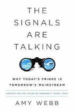 The Signals Are Talking : Why Today's Fringe Is Tomorrow's Mainstream by Amy...
