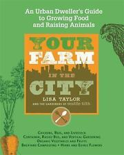 Your Farm in the City: An Urban Dweller's Guide to Growing Food and Raising Anim