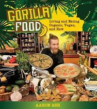 Gorilla Food : Living and Eating Organic, Vegan, and Raw by Aaron Ash (2012,...