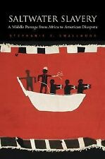Saltwater Slavery A Middle Passage from Africa to American Diaspora SMALLWOOD, S
