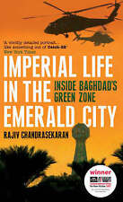 Imperial Life in the Emerald City: Inside Baghdad's Green Zone by Rajiv...