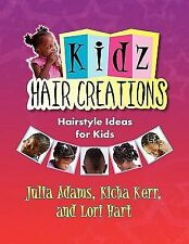 Kidz Hair Creations : Hairstyle Ideas for Kids by Kicha Kerr, Lori Hart and...
