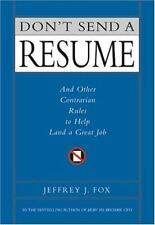 Don't Send a Resume: And Other Contrarian Rules to Help Land a Great Job by Fox,