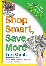Shop Smart, Save More : Learn the Grocery Game and Save Hundreds of Dollars a...