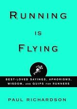 Running Is Flying: Aphorisms, Meditations, and Thoughts on a Running Life Richa