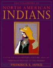 Encyclopedia of North American Indians : Native American History, Culture,...