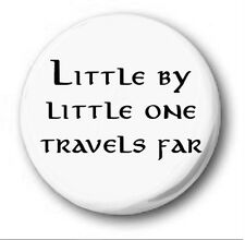 LITTLE BY LITTLE ONE TRAVELS FAR  - 1 inch / 25mm Button Badge - Hobbit Tolkien
