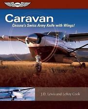 Caravan: Cessna's Swiss Army Knife with Wings!, Lewis, J.D., Cook, LeRoy, New Bo