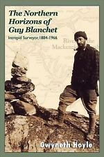 The Northern Horizons of Guy Blanchet: Intrepid Surveyor, 1884-1966-ExLibrary