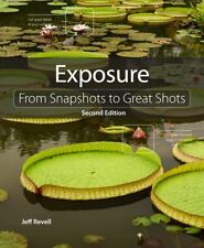 Exposure : From Snapshots to Great Shots by Jeff Revell (2014, Paperback)