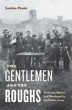 The Gentlemen and the Roughs : Violence, Honor, and Manhood in the Union Army...