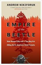 Empire of the Beetle: How Human Folly and a Tiny Bug Are Killing North America's