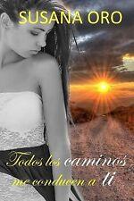 Todos Los Caminos Me Conducen a Ti by Susana Oro (2014, Paperback)