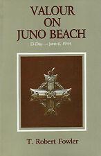 VALOUR ON JUNO BEACH: D-DAY – June 6, 1944 WWII - T. Robert Fowler World War 2