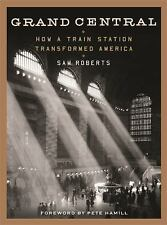 Grand Central : How a Train Station Transformed America by Sam Roberts (2013,...