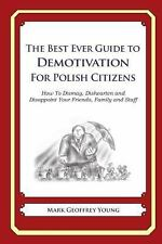 The Best Ever Guide to Demotivation for Polish Citizens : How to Dismay,...
