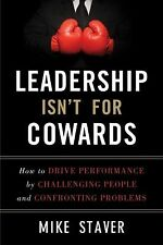 Leadership Isn't for Cowards : How to Drive Performance by Challenging People...