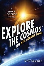 EXPLORE THE COSMOS LIKE NEIL DEGRASSE TYSON ( - C. A. P. SAUCIER (PAPERBACK) NEW