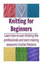 Knitting for Beginners: Learn How to Start Knitting Like Professionals and...