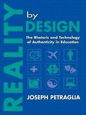 Reality By Design: The Rhetoric and Technology of Authenticity in Education (Rhe