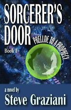 Prelude to a Prophecy : Sorcerer's Door - Book 1 by Steve Graziani (2015,...
