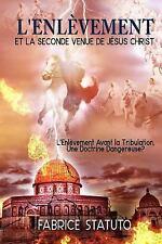L' Enlevement et la Seconde Venue de Jesus Christ by Fabrice Statuto (2016,...