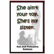 She Ain't Your Toy. She's My Sister by Sue Redman and Pollyanna Redman (2013,...