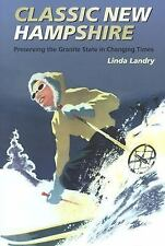 Classic New Hampshire: Preserving the Granite State in Changing Times - Landry,