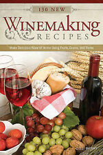 130 New Winemaking Recipes: Make Delicious Wine at Home Using Fruits, Grains,...