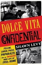 Dolce Vita Confidential : Fellini, Loren, Pucci, Paparazzi, and the Swinging Hig
