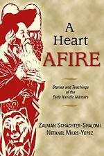 A Heart Afire: Stories and Teachings of the Early Hasidic Masters, Netanel Miles