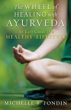 The Wheel of Healing with Ayurveda : An Easy Guide to a Healthy Lifestyle by...