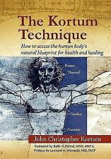 The Kortum Technique: How to Access the Human Body's Natural Blueprint for Healt
