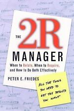 The 2R Manager : When to Relate, When to Require, and How to Do Both...