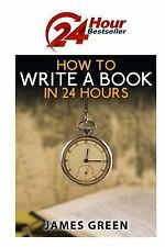 24 Hour Bestseller: How to Write a Book in 24 Hours : 24 Hour Bestseller...