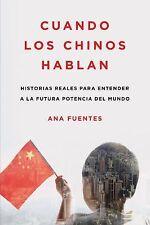 Cuando los Chinos Hablan : Historias Reales para Entender a la Futura...