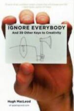 Ignore Everybody : And 39 Other Keys to Creativity by Hugh MacLeod (2009,...