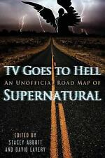 TV Goes to Hell : An Unofficial Road Map of Supernatural (2011, Paperback BOOK